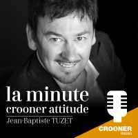 CROONER-RADIO-PODCAST-MINUTE-CROONER-ATTITUDE-JEAN-BAPTISTE-TUZET
